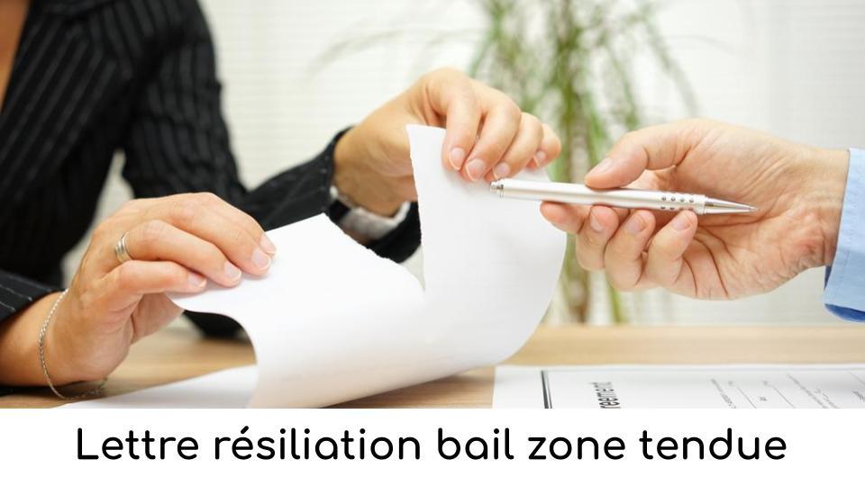 Lettre résiliation bail zone tendue : spécificités et modèle