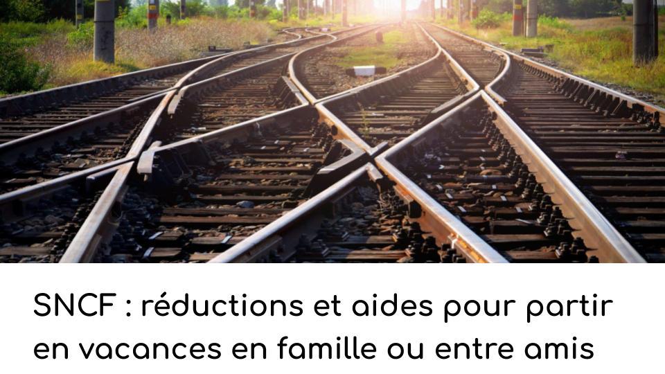 SNCF : réductions et aides pour partir en vacances en famille ou entre amis