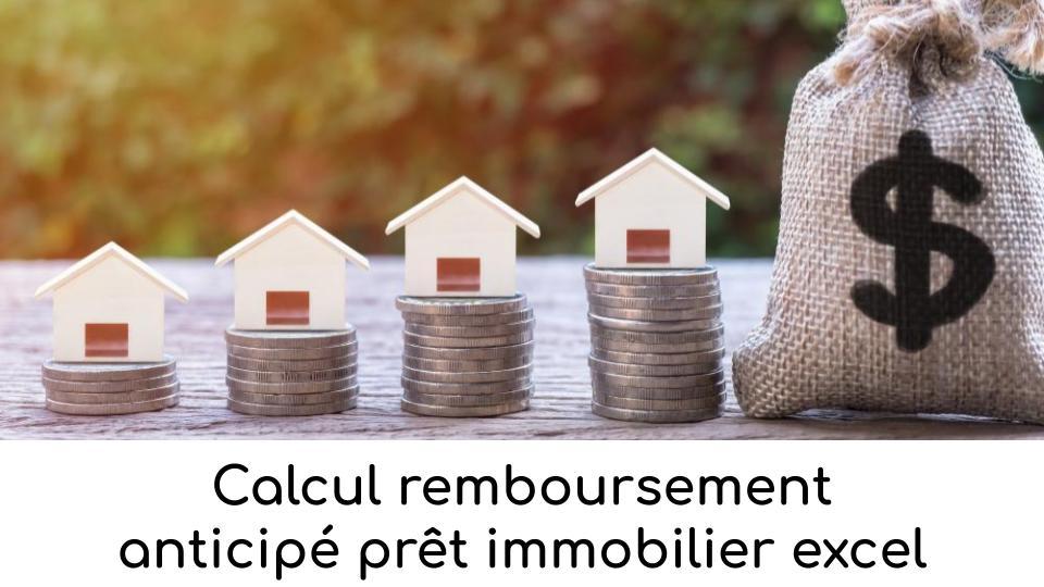 Calcul remboursement anticipé prêt immobilier excel