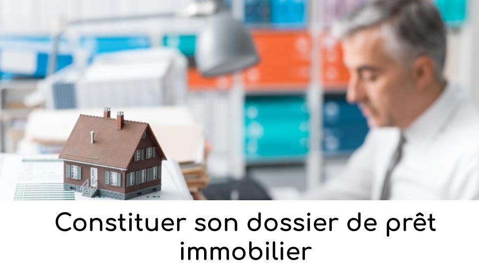 Constituer son dossier de prêt immobilier