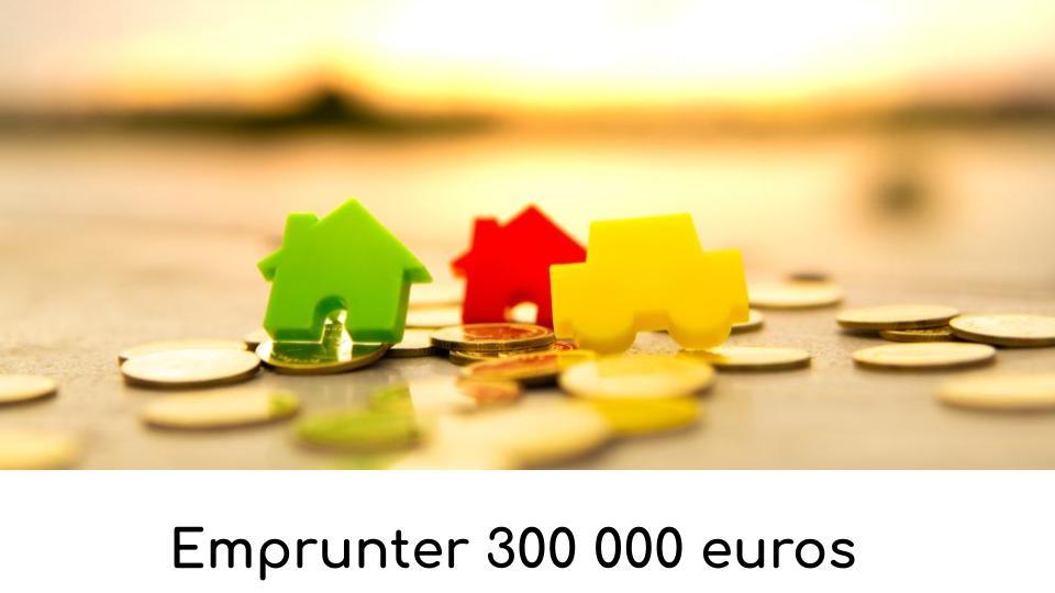 Emprunter 300 000 euros