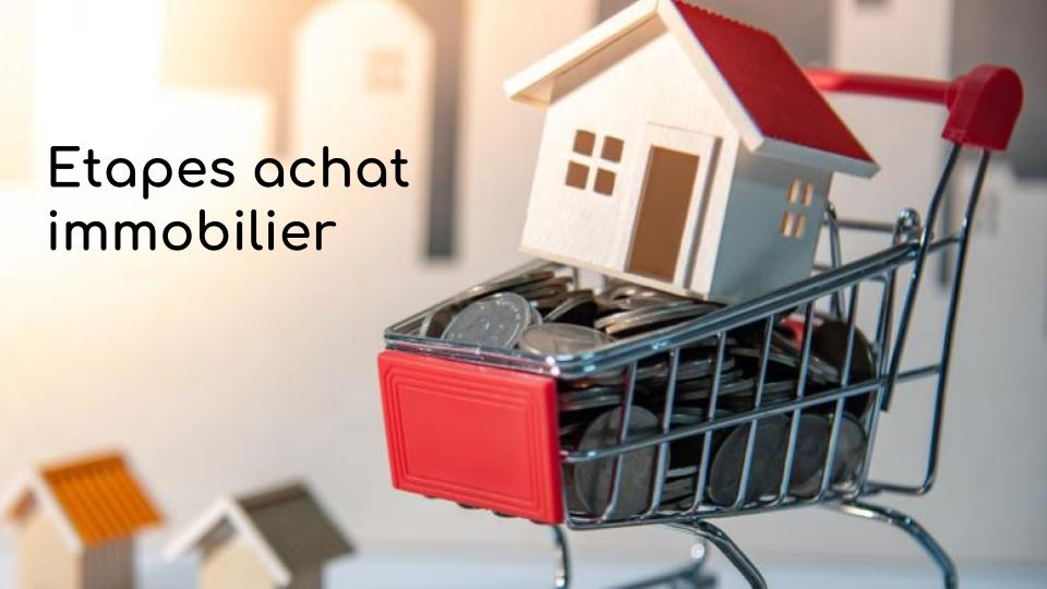 Etapes achat immobilier