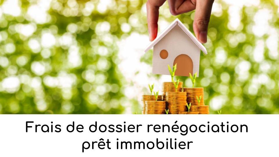 frais-de-dossier-renegociation-pret-immobilier