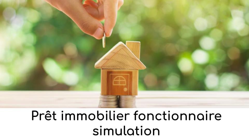 Prêt immobilier fonctionnaire simulation
