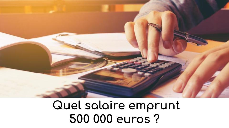 quel-salaire-emprunt-500-000-euros