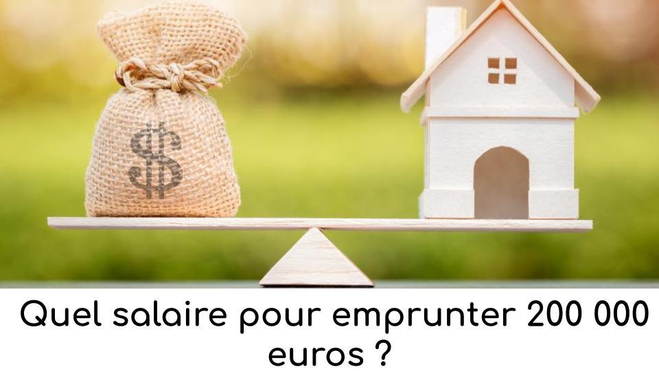 quel-salaire-pour-emprunter-200-000-euros