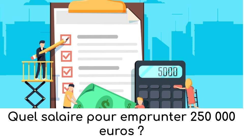 quel-salaire-pour-emprunter-250-000-euros