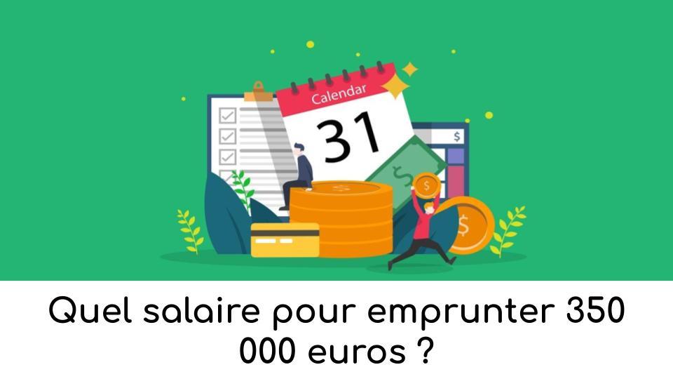 quel-salaire-pour-emprunter-350-000-euros