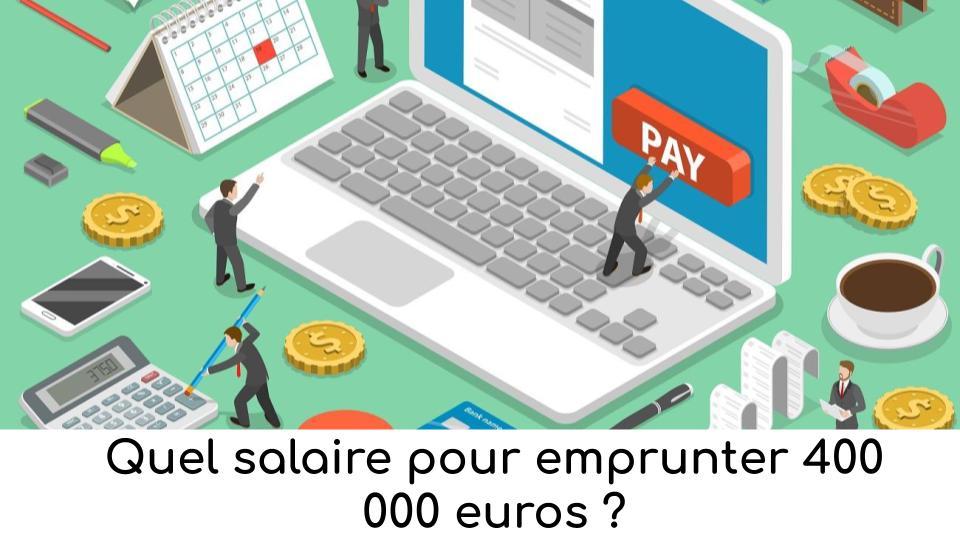quel-salaire-pour-emprunter-400-000-euros