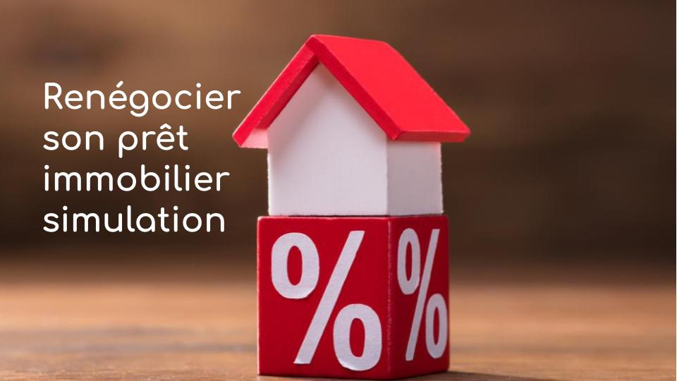 Renégocier prêt immobilier simulation